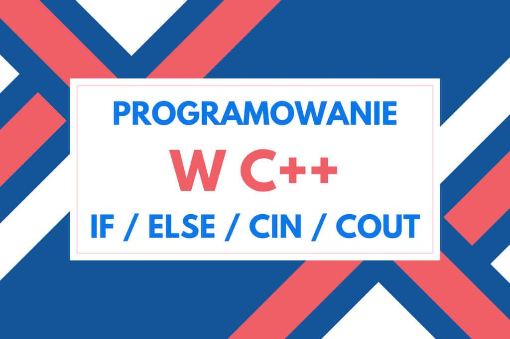 C++ instrukcje warunkowe, strumienie wejścia iwyjścia