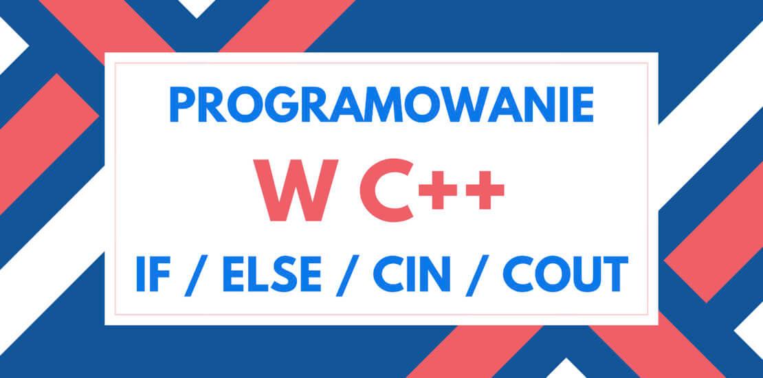 C++ instrukcje warunkowe, strumienie wejścia i wyjścia