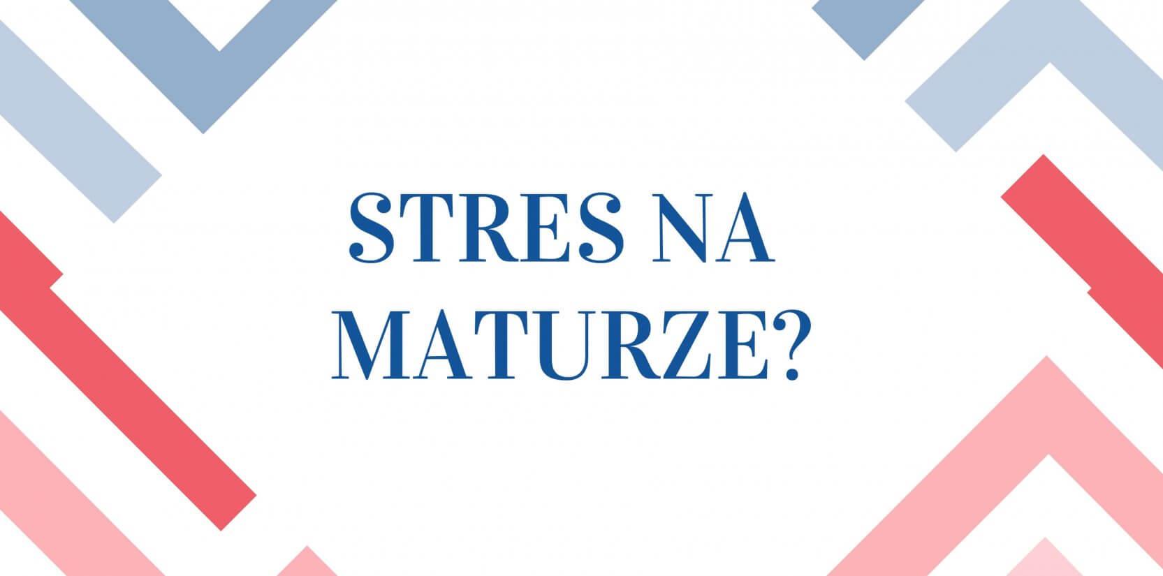 stres na maturze - jak go uniknąć