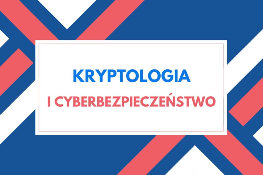 Kryptologia i cyberbezpieczeństwo
