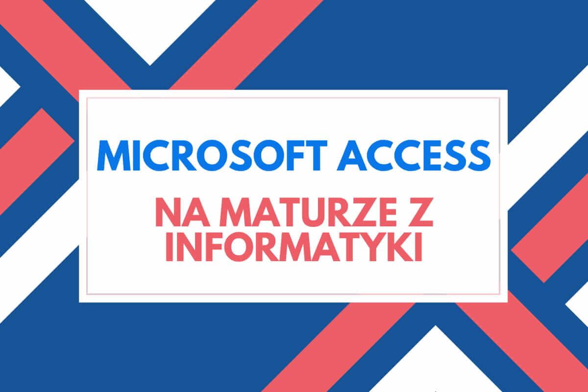 Microsoft Access jako przydatne narzędzie na maturze z informatyki